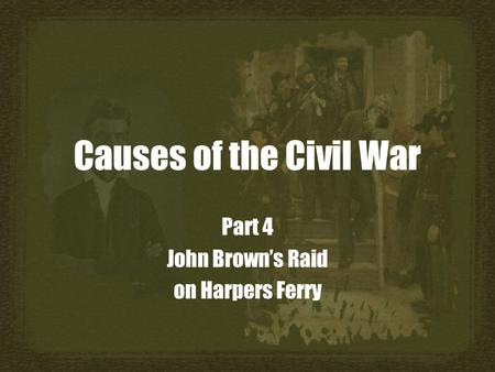 Causes of the Civil War Part 4 John Brown's Raid on Harpers Ferry.