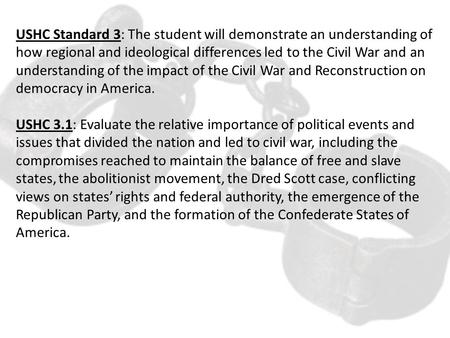 USHC Standard 3: The student will demonstrate an understanding of how regional and ideological differences led to the Civil War and an understanding of.
