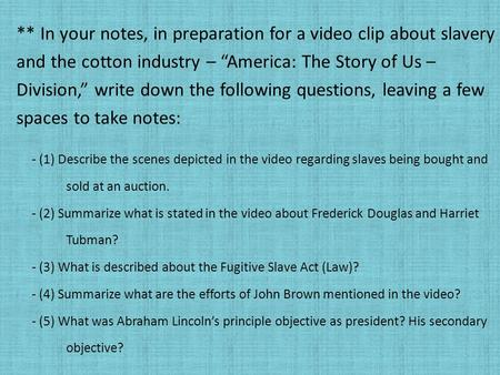 "** In your notes, in preparation for a video clip about slavery and the cotton industry – ""America: The Story of Us – Division,"" write down the following."