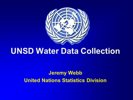 UNSD Water Data Collection Jeremy Webb United Nations Statistics Division.