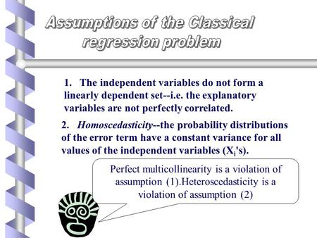 1. The independent variables do not form a linearly dependent set--i.e. the explanatory variables are not perfectly correlated. 2. Homoscedasticity--the.