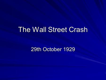 The Wall Street Crash 29th October 1929 The Roaring 20s: The Good 1. Government policy of laissez faire. 2. US industry had been boosted by WWI. 3. Mass.