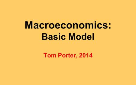 Macroeconomics: Basic Model Tom Porter, 2014. 1. The Production Function Wealth ultimately depends on society's ability to produce goods and services.