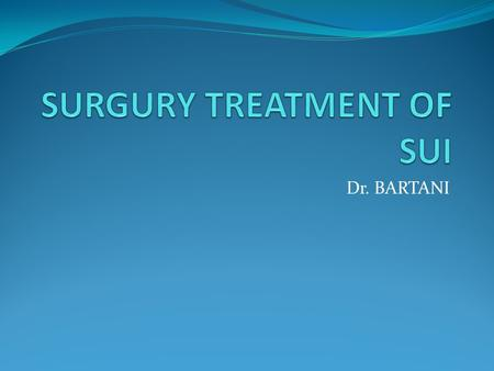 Dr. BARTANI. Anti-incontinece surgury Retropubic Suspension Surgery for Incontinence in Women Slings.