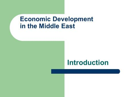 Economic Development in the Middle East Introduction.