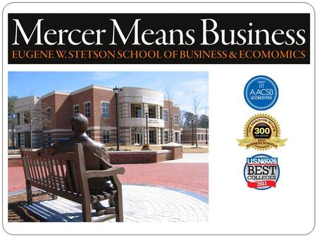 Mercer University  Over 175 years of excellence  Over 8,000 students  11 schools and colleges--one of the most comprehensive universities of its size.