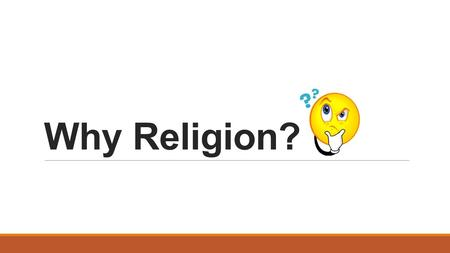 Why Religion?.  Students in Catholic Schools are required to take 1 Religion course each year because we (the Church and Catholic educators) believe.
