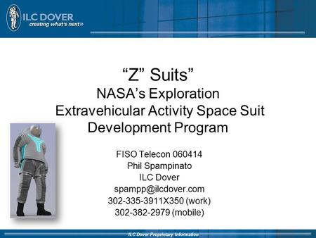 "ILC Dover Proprietary Information ""Z"" Suits"" NASA's Exploration Extravehicular Activity Space Suit Development Program FISO Telecon 060414 Phil Spampinato."