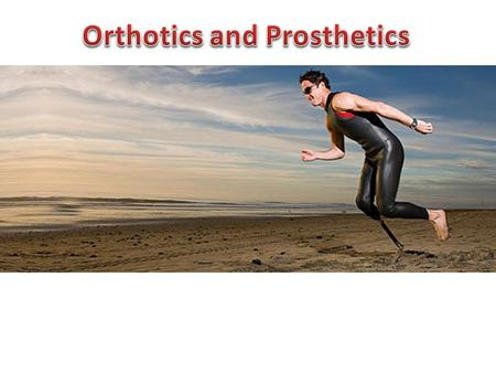 Upon completion of this lecture student will be able to:  Define basic terminology for orthotics and prosthetics  Categories the causes of amputation.