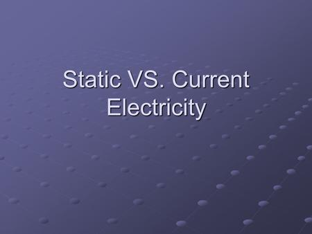 Static VS. Current Electricity. Static Electricity The buildup of electric charges on an object is called static electricity. An example of static electricity.
