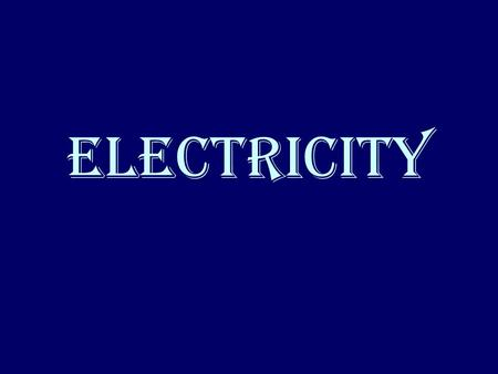 Electricity. All matter is made up of positive charges and negative charges.