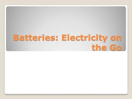 Batteries: Electricity on the Go. 1. Who were the terms volts and voltage named after? 2. What two metals did Volta use in his battery? 3. What did he.