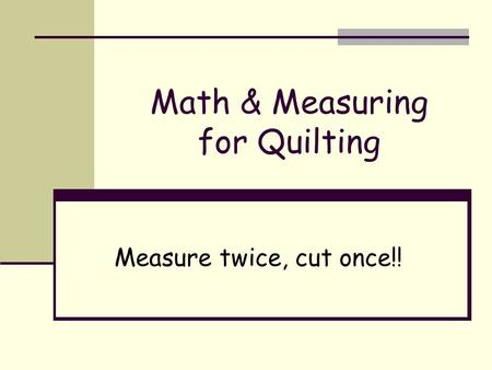 Math & Measuring for Quilting Measure twice, cut once!!