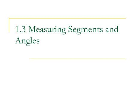 1.3 Measuring Segments and Angles. Postulate 1-5Ruler Postulate The distance between any two points is the absolute value of the difference of the corresponding.