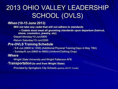 2013 OHIO VALLEY LEADERSHIP SCHOOL (OVLS) - When (10-15 June 2013) -Will not take any cadet that will not adhere to standards - -- Cadets must meet all.