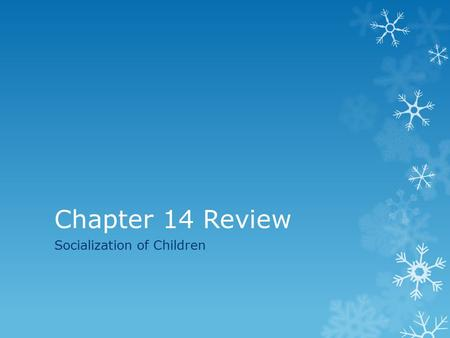 Chapter 14 Review Socialization of Children. Questions 1.What is socially acceptable behaviour? Give an example of behaviour that is NOT socially acceptable.