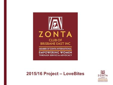 2015/16 Project – LoveBites. Zonta International envisions a world in which women's rights are recognised as human rights and every woman is able to achieve.