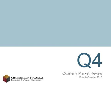 Q4 Quarterly Market Review Fourth Quarter 2015. Market Summary 2 Past performance is not a guarantee of future results. Indices are not available for.