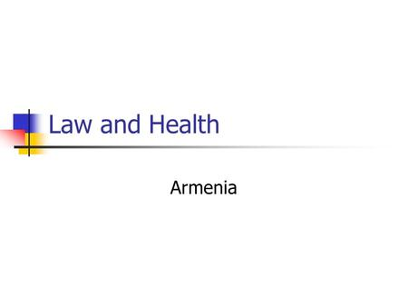 Law and Health Armenia. Audience Undergraduate students (4 th year), further elaboration of a post-graduate course Medical students Law students 1 credit.