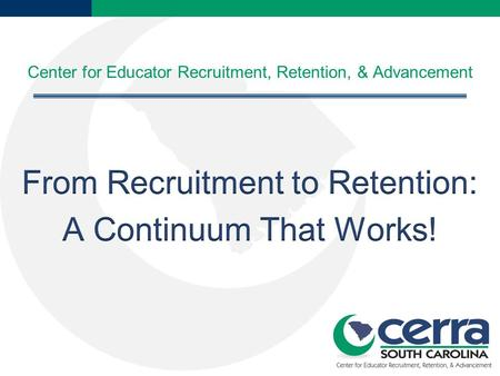 About CERRA  Center for Educator Recruitment, Retention, and Advancement  Located on the campus of Winthrop University  Founded in 1986  Oldest and.