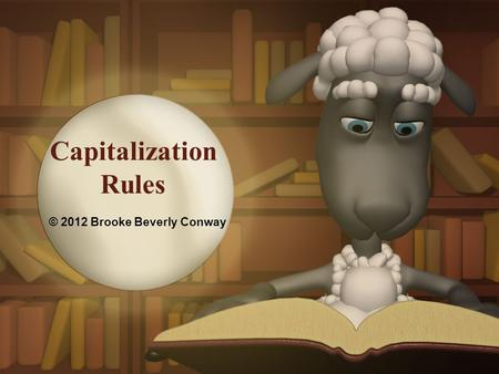 Capitalization Rules © 2012 Brooke Beverly Conway.