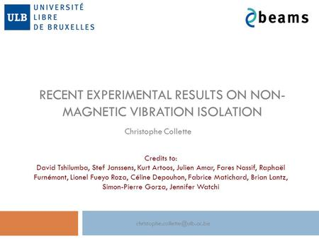 RECENT EXPERIMENTAL RESULTS ON NON- MAGNETIC VIBRATION ISOLATION Christophe Collette Credits to: David Tshilumba, Stef Janssens,