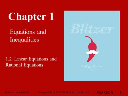 Chapter 1 Equations and Inequalities Copyright © 2014, 2010, 2007 Pearson Education, Inc. 1 1.2 Linear Equations and Rational Equations.