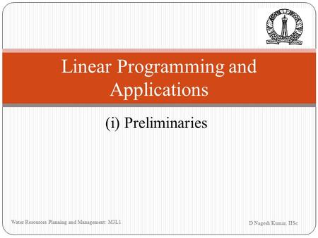 (i) Preliminaries D Nagesh Kumar, IISc Water Resources Planning and Management: M3L1 Linear Programming and Applications.