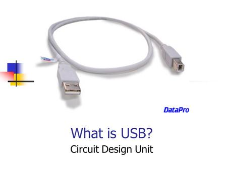 What is USB? Circuit Design Unit. What is USB? USB stands for 'Universal Serial Bus' and is the next step in creating a computer interface that really.