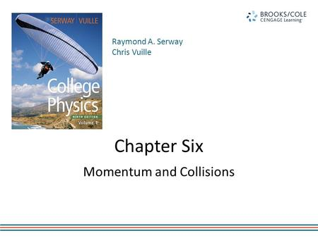 Raymond A. Serway Chris Vuille Chapter Six Momentum and Collisions.