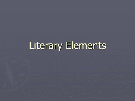 Literary Elements. Motif ► a word, character, object, image, metaphor or idea that recurs in a work or several works.