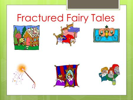 Fractured Fairy Tales. Name some popular fairy tales from your childhood.