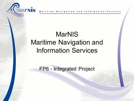 MarNIS Maritime Navigation and Information Services FP6 - Integrated Project.