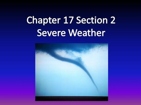 1. examples of severe weather. - thunderstorms, hurricanes, tornadoes, blizzards 2. severe weather poses danger to… - people, structures, and animals.