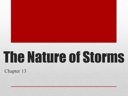 The Nature of Storms Chapter 13. 13.1THUNDERSTORMS At any given moment, nearly 2000 thunderstorms are occurring around the world.