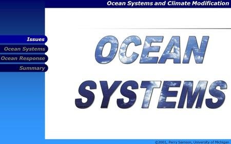 Ocean Systems and Climate Modification Ocean Systems Summary Ocean Response Issues ©2001, Perry Samson, University of Michigan.