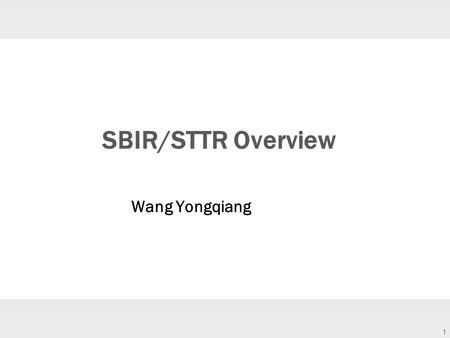 1 SBIR/STTR Overview Wang Yongqiang. 2 Federal SBIR/STTR Program ‣ A +$2Billion funding program set-aside for small businesses seeking to early stage.
