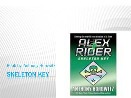 Book by: Anthony Horowitz. ALEX RIDER HAS NO FAMILY.