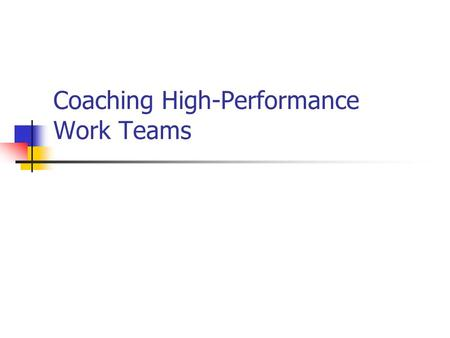 Coaching High-Performance Work Teams. Which Supervisor Do You Prefer? Sue and Jeff have just been promoted to their first supervisory position. Both have.