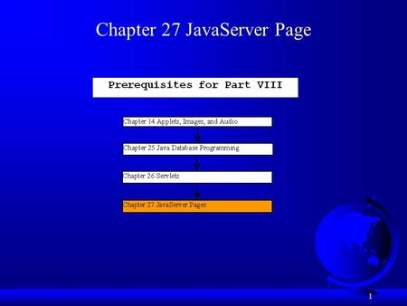 1 Chapter 27 JavaServer Page. 2 Objectives F To know what is a JSP page is processed (§27.2). F To comprehend how a JSP page is processed (§27.3). F To.