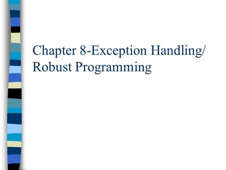 Chapter 8-Exception Handling/ Robust Programming.
