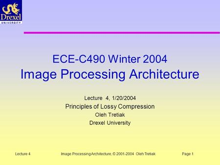 Image Processing Architecture, © 2001-2004 Oleh TretiakPage 1Lecture 4 ECE-C490 Winter 2004 Image Processing Architecture Lecture 4, 1/20/2004 Principles.