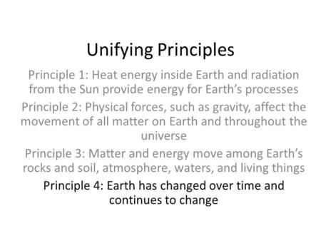 Unifying Principles Principle 1: Heat energy inside Earth and radiation from the Sun provide energy for Earth's processes Principle 2: Physical forces,