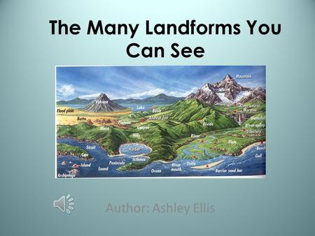 The Many Landforms You Can See Author: Ashley Ellis.