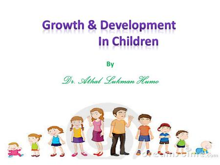 By Dr. Athal Lukman Humo. goal understand normal growth The goal of pediatric care is to optimize the growth and development of each child. Pediatricians.