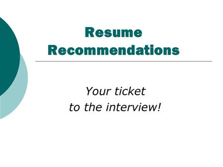 Resume Recommendations Your ticket to the interview!