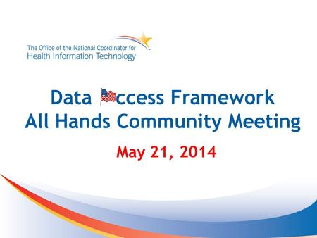 Data ccess Framework All Hands Community Meeting May 21, 2014.