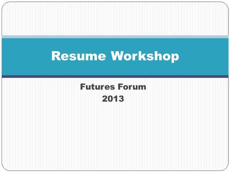 Futures Forum 2013 Resume Workshop. Can your resume pass the 10 second test? 10 seconds is all the time an employer is going to give your resume in deciding.