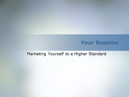 Your Resume Marketing Yourself to a Higher Standard.