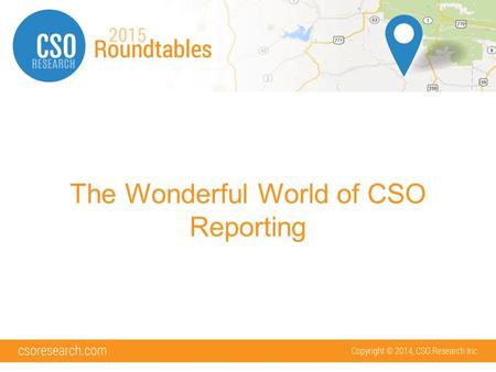 The Wonderful World of CSO Reporting. What we will cover: Types of Reports Basic Reporting Steps Maximizing Your Criteria Other Types of Reports.